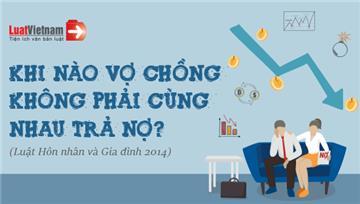 Infographic: Trường hợp nào vợ chồng không phải cùng nhau trả nợ?