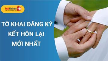 Mẫu Tờ khai đăng ký lại kết hôn mới nhất áp dụng từ 16/7/2020