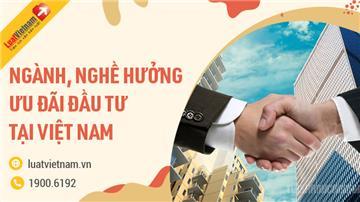 Những ngành, nghề được hưởng ưu đãi đầu tư tại Việt Nam