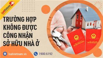 2 trường hợp không được công nhận quyền sở hữu nhà ở tại Việt Nam