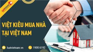 4 quy định Việt kiều cần biết khi mua nhà, đất tại Việt Nam