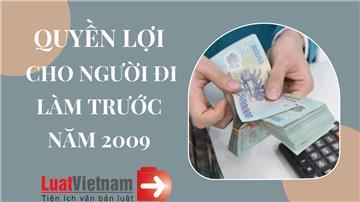 Quyền lợi dành cho những người đi làm từ trước năm 2009