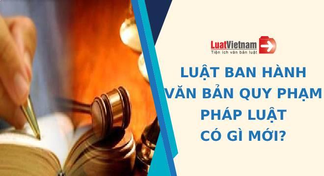 4 điểm mới của Luật Ban hành văn bản quy phạm pháp luật sửa đổi