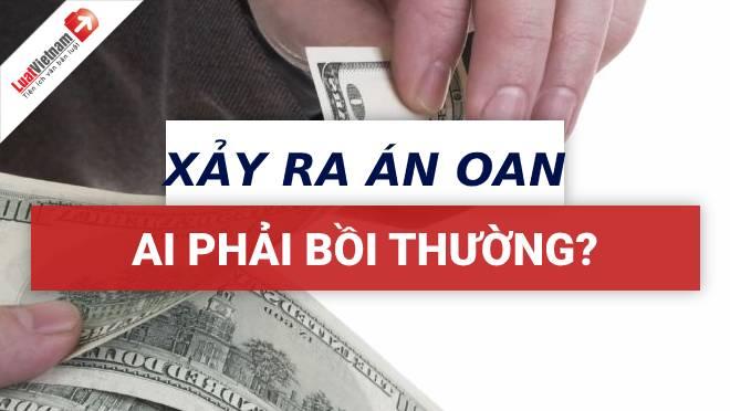 Ai phải trả tiền bồi thường khi để xảy ra án oan