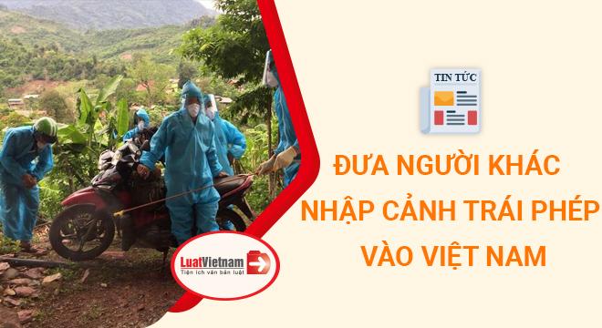Đưa người khác nhập cảnh trái phép vào Việt Nam