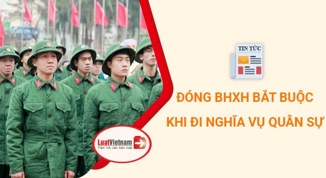 Đóng BHXH bắt buộc khi đi nghĩa vụ quân sự