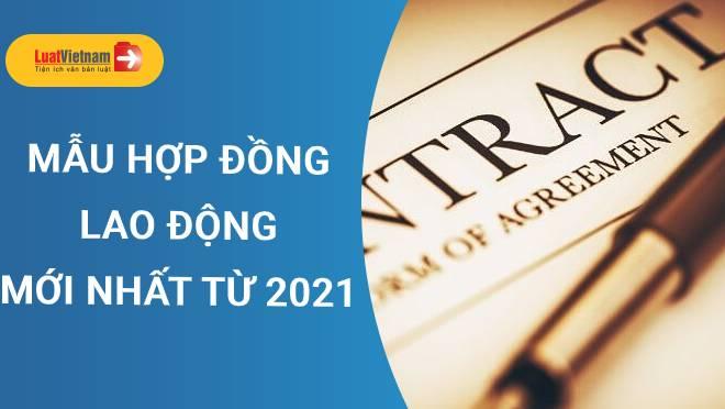 Mẫu hợp đồng lao động áp dụng từ năm 2021 mọi doanh nghiệp cần lưu ý
