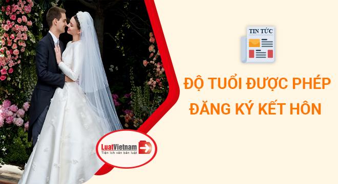 Độ tuổi đăng ký kết hôn mới nhất là bao nhiêu?