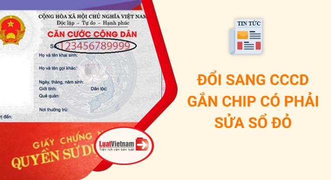 Đổi sang CCCD gắn chip có phải sửa thông tin Sổ đỏ
