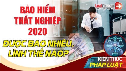 Video: Bảo hiểm thất nghiệp 2020 - Được bao nhiêu, lĩnh thế nào?