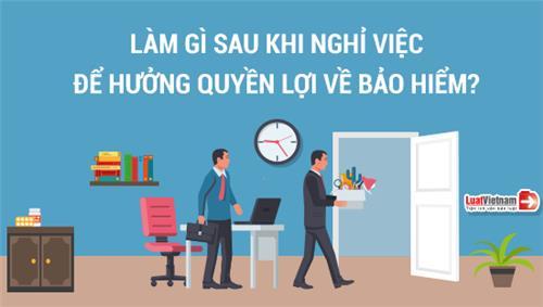 Infographic: Làm gì sau khi nghỉ việc để hưởng quyền lợi về bảo hiểm?