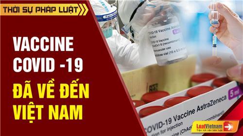 Video: Vaccine Covid-19 đã về đến Việt Nam: Ai được tiêm trước?