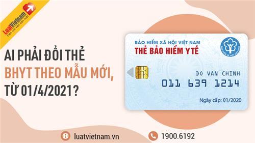 Ai phải đổi thẻ BHYT mẫu mới từ 01/4/2021?